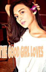 THE GOOD GIRL LOVES (TGGL) by GianAvendano