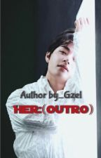 Her :(Outro) |kth||MGL /complete/ by gzel_nk