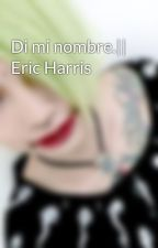 Di mi nombre.   Eric Harris by MEt0islife