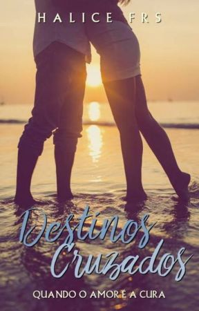 Destinos Cruzados - Quando o amor é a cura by Halice