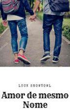 O Amor de Mesmo Nome by Luck2404