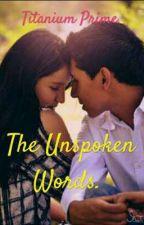 THE UNSPOKEN WORDS ( Titanium)  by TitaniumPrime