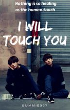 I will touch you by Bummie997