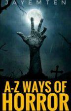 A-Z Ways of Horror (On-going) by JAYEMTEN