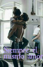 Siempre el mismo amor by autoralibros810