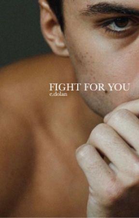 fight for you [EDITING] (e.dolan)  by sonderdolan