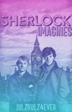 Sherlock Imagines by julzrulz4ever