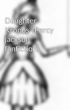 Daughter Kronos  (Percy jackson fanfiction) by cupcake4453