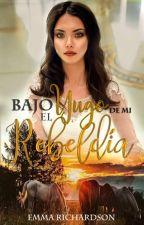 Bajo el yugo de mi rebeldía Libro1 by IamEmmaRichardson