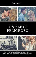Un amor peligroso by aryrodriguez1407