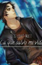 La que salvo mi vida- Is it love? • Matt by yazhdz-29