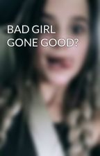 BAD GIRL GONE GOOD? by hannie_stories_