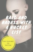 Bald And Badass With A Bucket List by Lexeyyburns