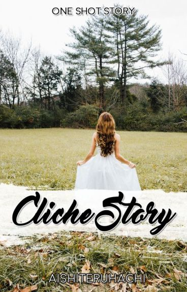 Cliché Story. [One Shot Story] by aishiteruhachi