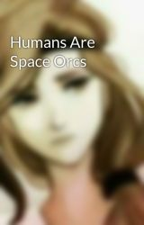 Humans Are Space Orcs by PERCYJACKSONandHP