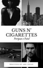 Guns N'Cigarettes - Perigoso e Fatal by Ami_ideas
