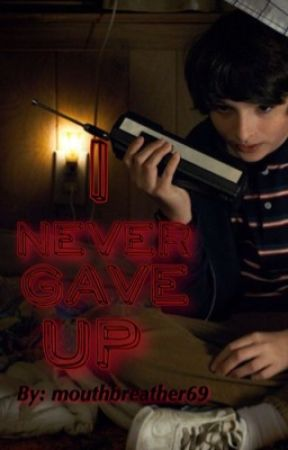 I never gave up. (Mike wheeler x reader) by mouthbreather69