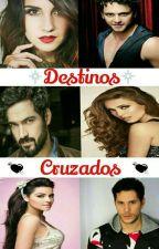 Destinos Cruzados © (Completa) by DianaVdy