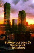 Bulletproof Love (A Spiderpool Fanfiction) by ShireCheshire
