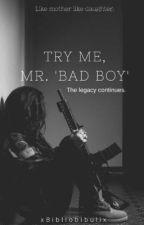 Try me, Mr. 'Bad Boy' by xBibliobibulix