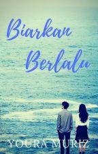 Biarkan Berlalu (Repost-Complete) by YouRa_muriz