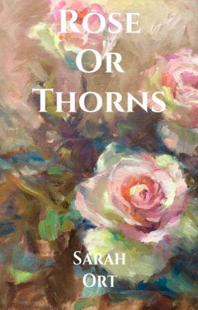 Rose or Thorns by SarahOrt00