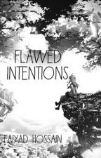 FLAWED INTENTIONS by Faiyad_Hossain