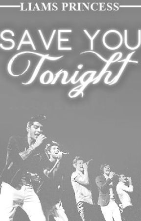 Save You Tonight (One Direction Fan Fiction) by Liams_Princess