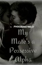 My Mate's a Possessive Alpha by PhoebeMayWest