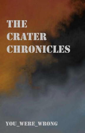 The Crater Chronicles by You_Were_Wrong