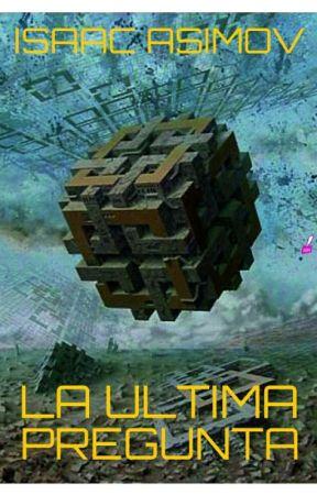 La Última Pregunta [Isaac Asimov] by Universoinverso