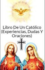 Libro De Un Católico (Experiencias, Dudas Y Oraciones) by JorgeVillarreal722