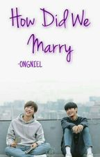 How did we Marry (ONGNIEL) by JUSTAFANBOY73