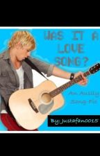Was it a Love Song? (Auslly Song-Fic) by shorandlaur