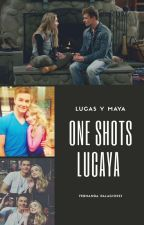 One-Shots De Lucas & Maya (Lucaya) #SGAWARDS2017 by FernandaPF21