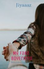 My Fake Boyfriend [O N G O I N G] by jiyaaaz