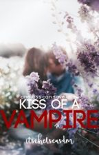 Kiss of A Vampire [On Hold] by itschelseasdm