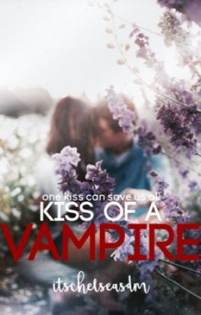 Kiss of A Vampire  by itschelseasdm