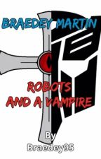 Braedey Martin: Robots and a Vampire by Braedey95