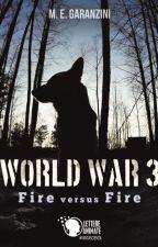 World War 3 - Fire versus Fire by MEGaranzini