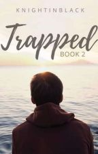 Trapped (Book 2) by KnightInBlack