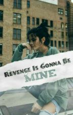 Revenge Is Gonna Be Mine by ItsYaGurlSangster