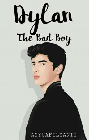 Dylan The Bad Boy (Completed) by Ayyuafrilyanti