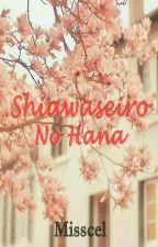 Shiawaseiro No Hana by Misscelyunjae