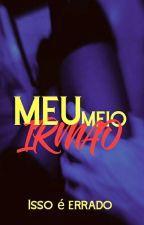 MEU MEIO IRMÃO (REVISANDO) by Juulia25