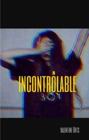 Incontrôlable  by UnePlumePourEcrire