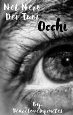 Nel nero dei tuoi occhi  by PeaceLoveInfinite8