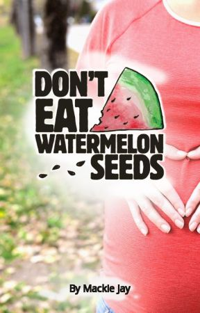 Don't Eat Watermelon Seeds by MackieJay