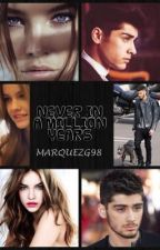 NEVER IN A MILLION YEARS (Zayn Malik y tú)  by MARQUEZG98