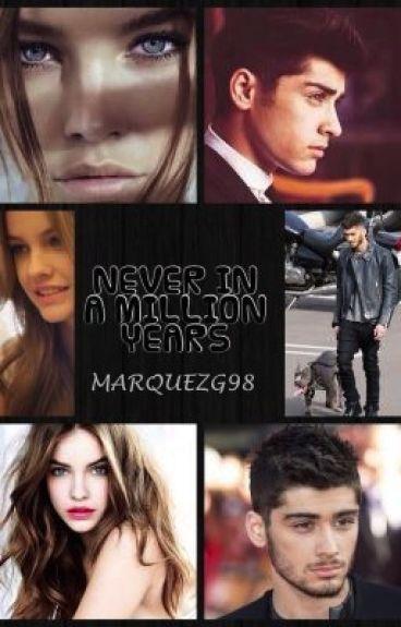 NEVER IN A MILLION YEARS (Zayn Malik y tú)